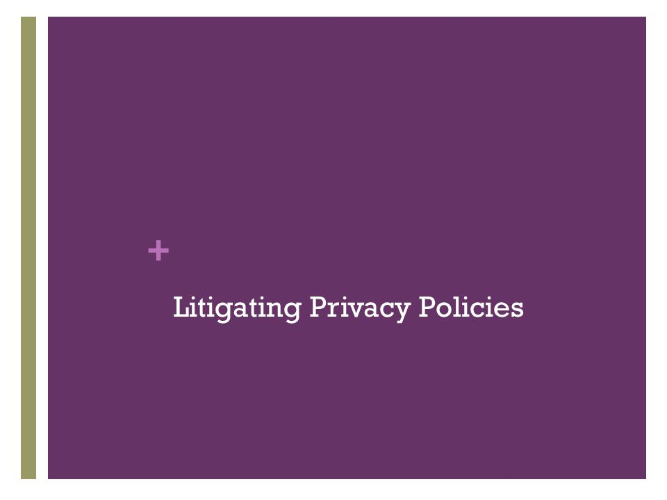 + Litigating Privacy Policies