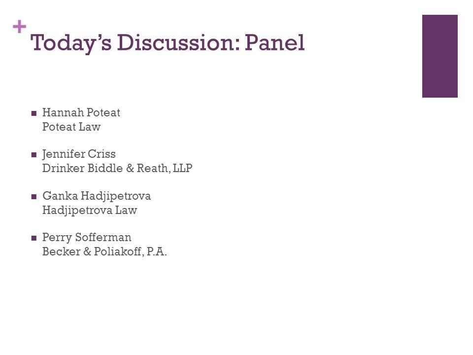+ Today's Discussion: Panel Hannah Poteat Poteat Law Jennifer Criss Drinker Biddle & Reath, LLP Ganka Hadjipetrova Hadjipetrova Law Perry Sofferman Becker & Poliakoff, P.A.