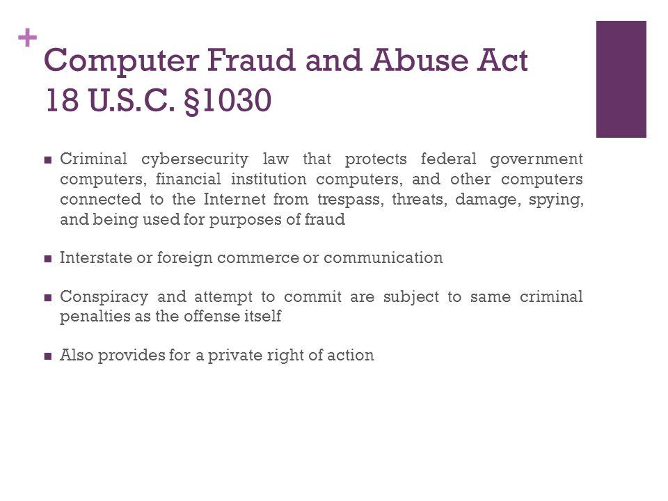 + Computer Fraud and Abuse Act 18 U.S.C.