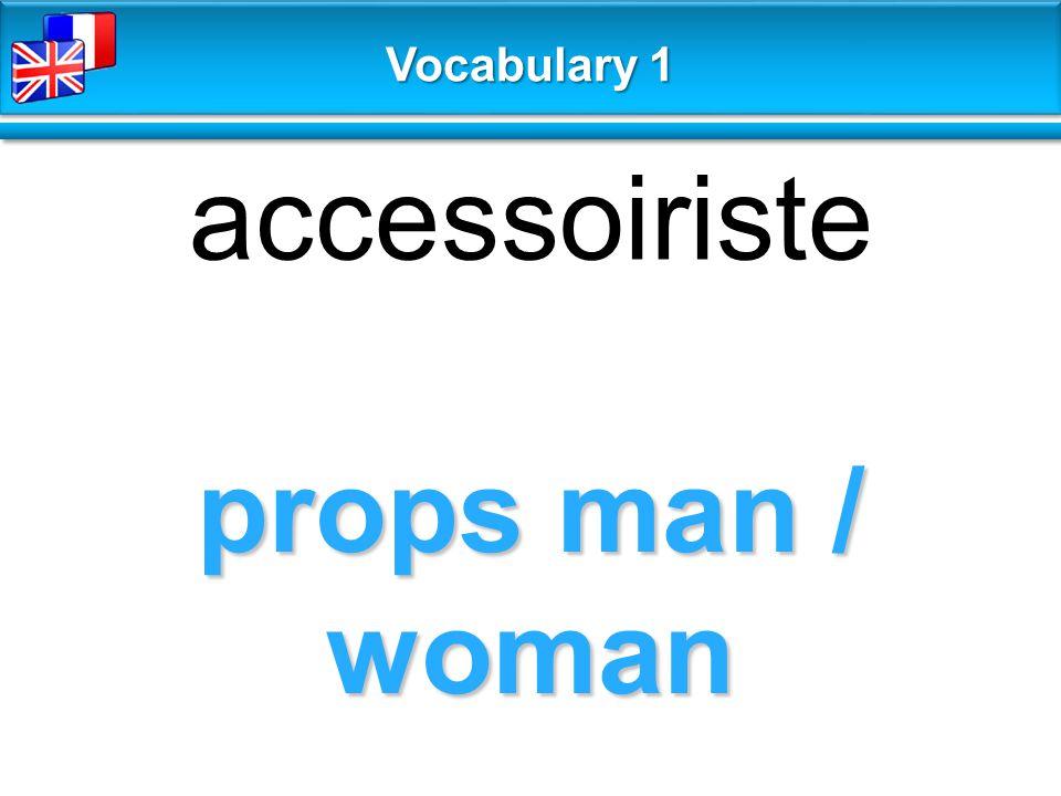 props man / woman accessoiriste Vocabulary 1