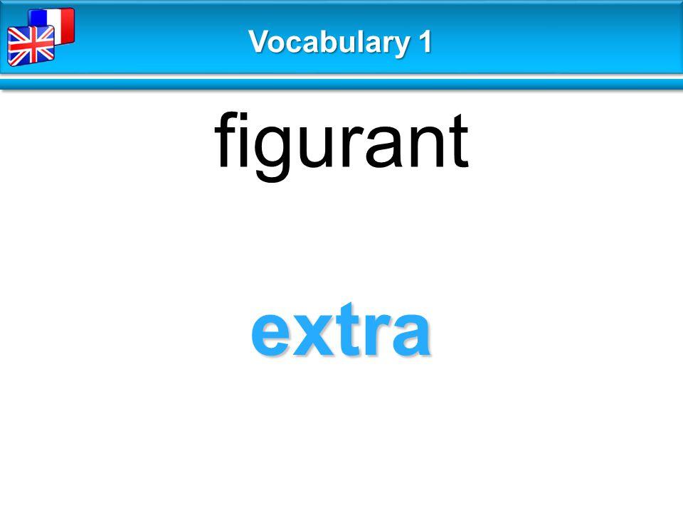 extra figurant Vocabulary 1