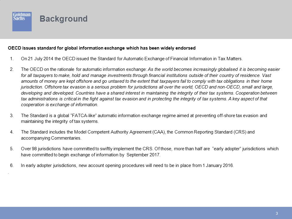 Background 3 OECD issues standard for global information exchange which has been widely endorsed 1.On 21 July 2014 the OECD issued the Standard for Au