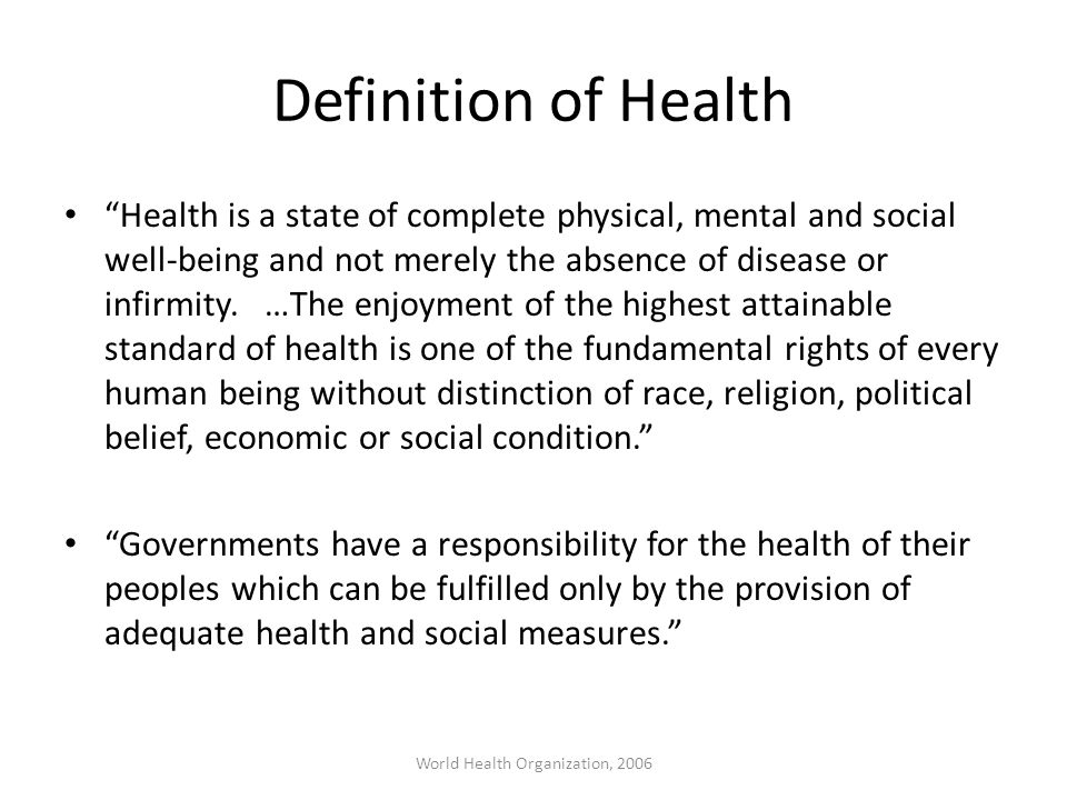 """Definition of Health """"Health is a state of complete physical, mental and social well-being and not merely the absence of disease or infirmity. …The en"""