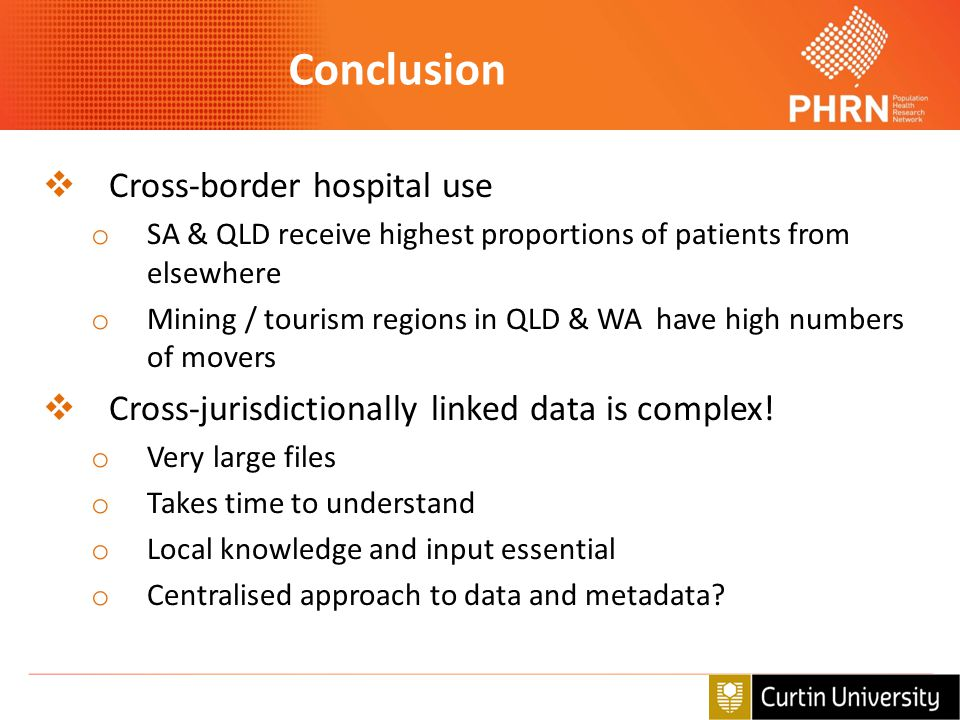 Conclusion  Cross-border hospital use o SA & QLD receive highest proportions of patients from elsewhere o Mining / tourism regions in QLD & WA have h