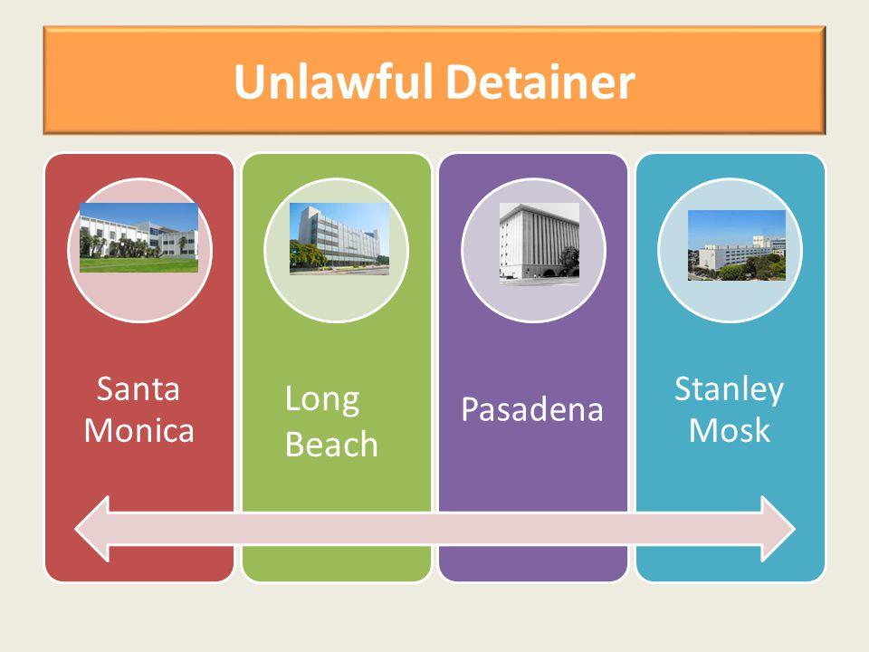 Unlawful Detainer Santa Monica Pasadena Stanley Mosk Long Beach