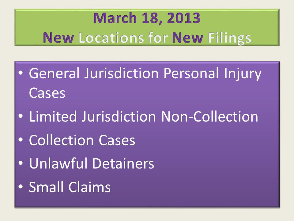 General Jurisdiction Personal Injury Cases Limited Jurisdiction Non-Collection Collection Cases Unlawful Detainers Small Claims General Jurisdiction P