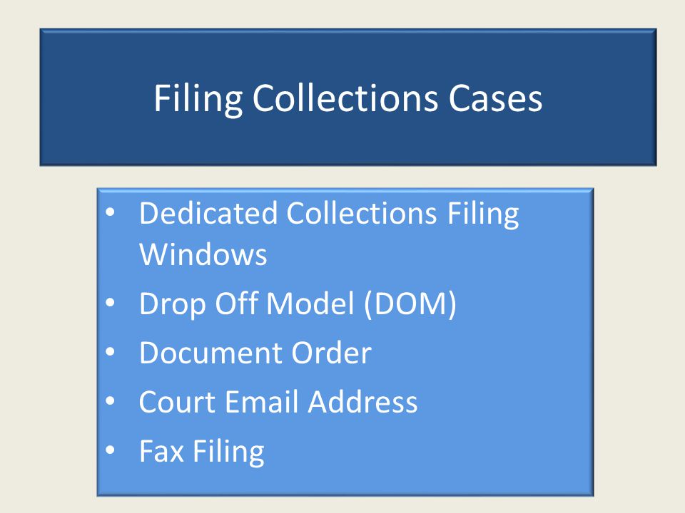 Filing Collections Cases Dedicated Collections Filing Windows Drop Off Model (DOM) Document Order Court Email Address Fax Filing