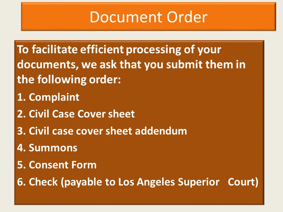 Document Order To facilitate efficient processing of your documents, we ask that you submit them in the following order: 1. Complaint 2. Civil Case Co