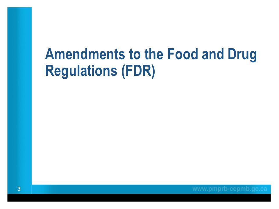 Amendments to the Food and Drug Regulations (FDR) 3