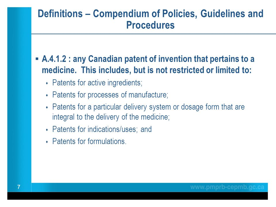 Definitions – Compendium of Policies, Guidelines and Procedures  A.4.1.2 : any Canadian patent of invention that pertains to a medicine. This include