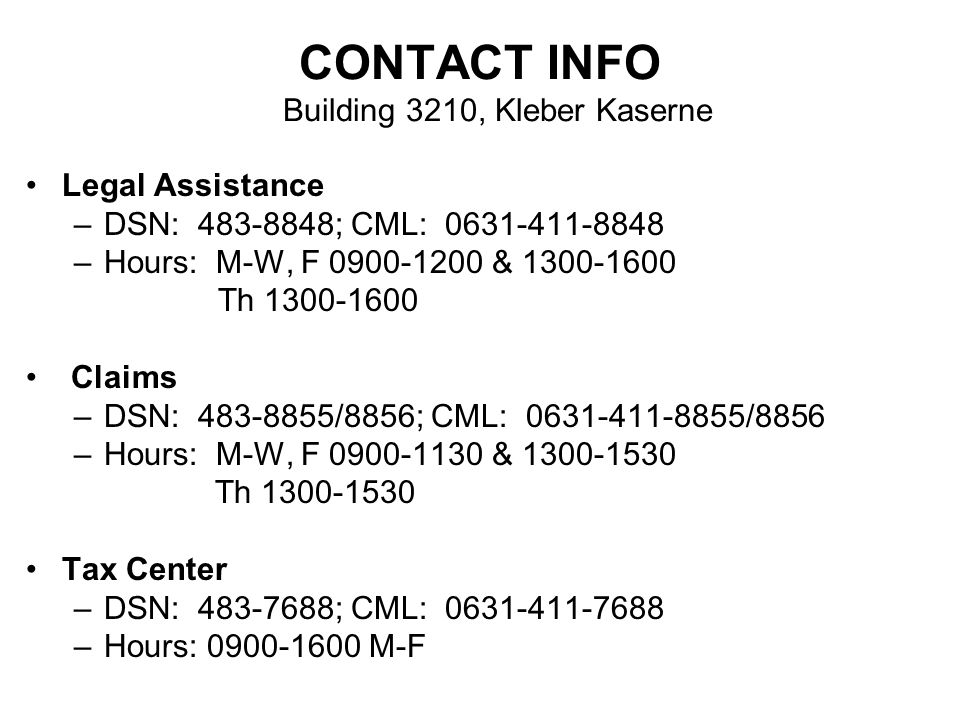 CONTACT INFO Building 3210, Kleber Kaserne Legal Assistance –DSN: 483-8848; CML: 0631-411-8848 –Hours: M-W, F 0900-1200 & 1300-1600 Th 1300-1600 Claim