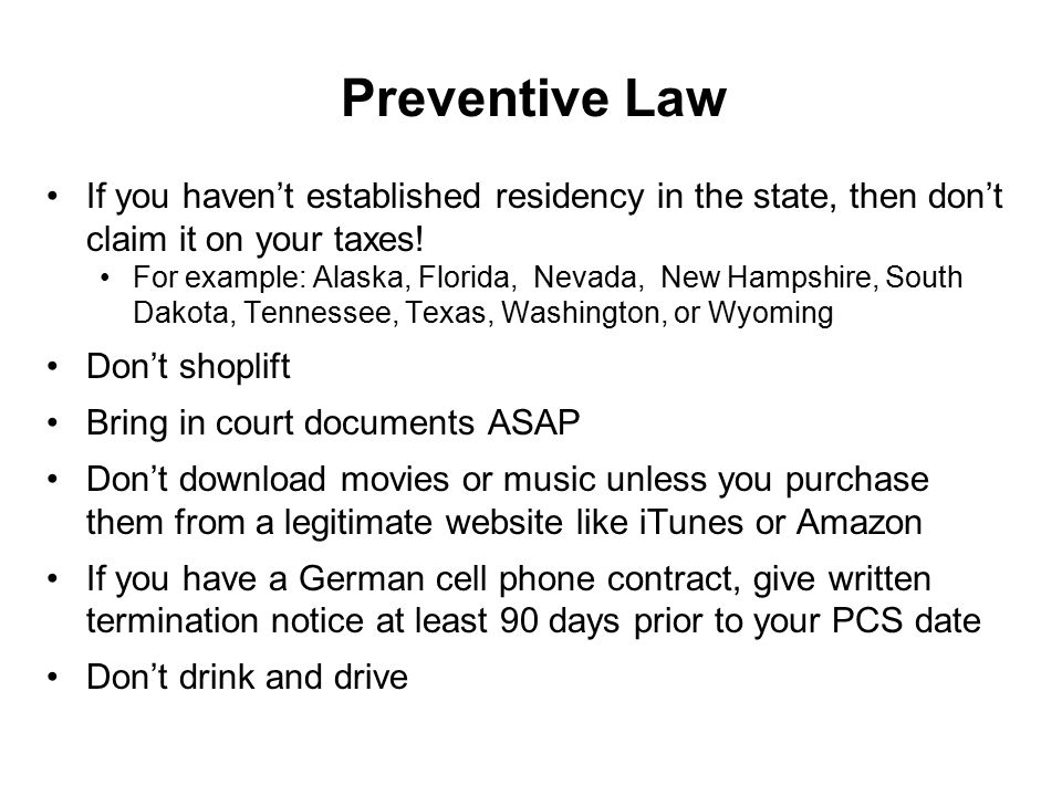 Preventive Law If you haven't established residency in the state, then don't claim it on your taxes! For example: Alaska, Florida, Nevada, New Hampshi