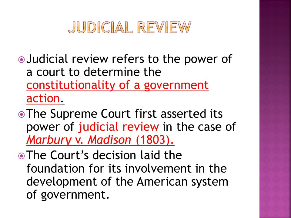  Judicial review refers to the power of a court to determine the constitutionality of a government action.