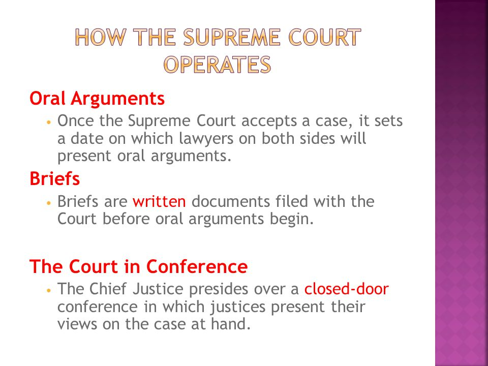 Oral Arguments Once the Supreme Court accepts a case, it sets a date on which lawyers on both sides will present oral arguments.