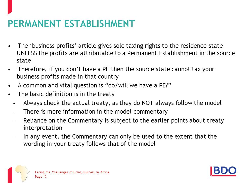 PERMANENT ESTABLISHMENT The 'business profits' article gives sole taxing rights to the residence state UNLESS the profits are attributable to a Perman