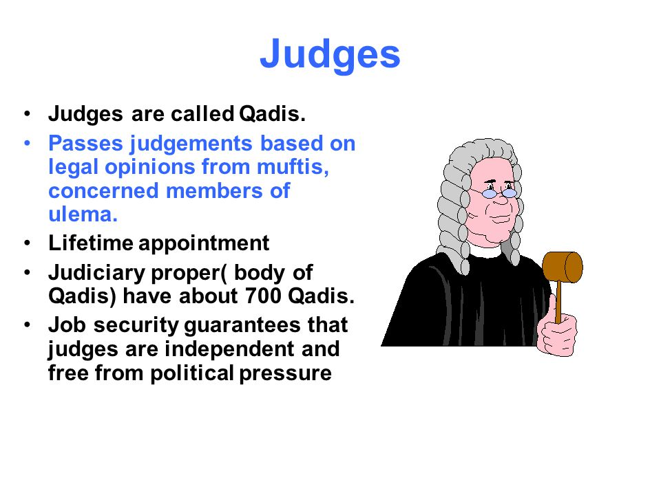 Judges Judges Judges Judges hold a post-graduate qualification from an Islamic university recognized by the Saudi government generally the Institute of Higher Judiciary in Riyadh.