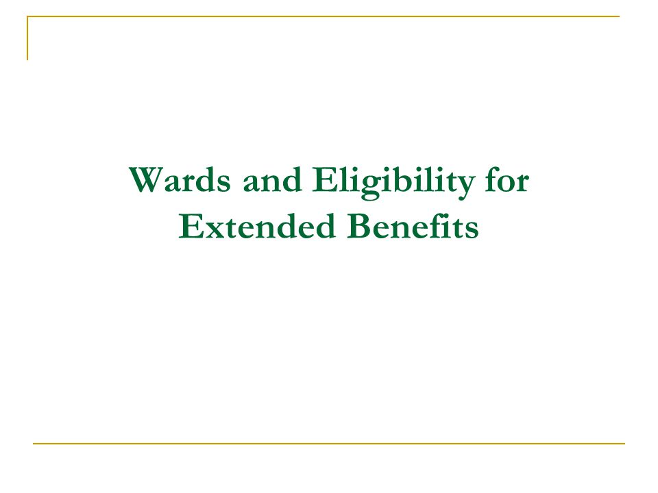 Wards and Eligibility for Extended Benefits