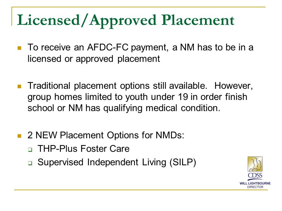 Licensed/Approved Placement To receive an AFDC-FC payment, a NM has to be in a licensed or approved placement Traditional placement options still available.