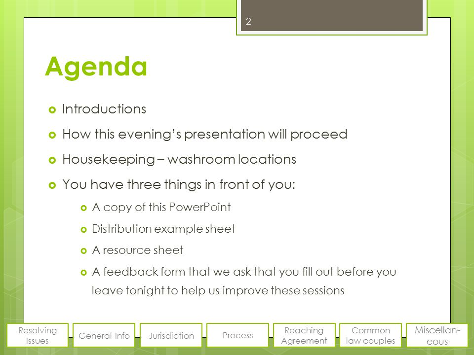 Agenda  Introductions  How this evening's presentation will proceed  Housekeeping – washroom locations  You have three things in front of you:  A