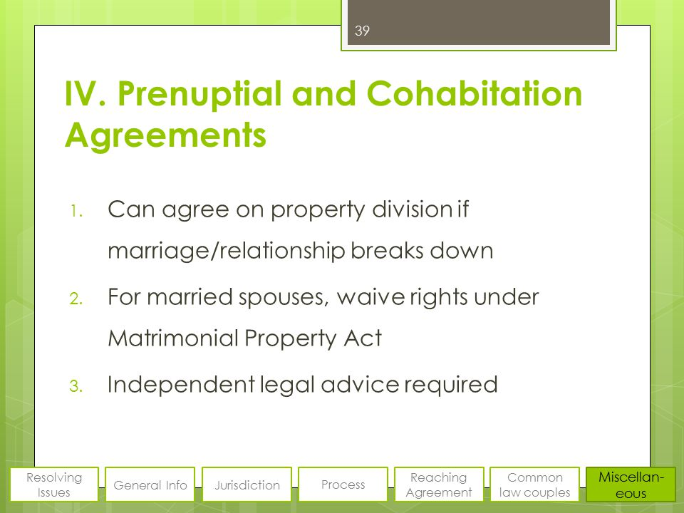 IV. Prenuptial and Cohabitation Agreements 1. Can agree on property division if marriage/relationship breaks down 2. For married spouses, waive rights