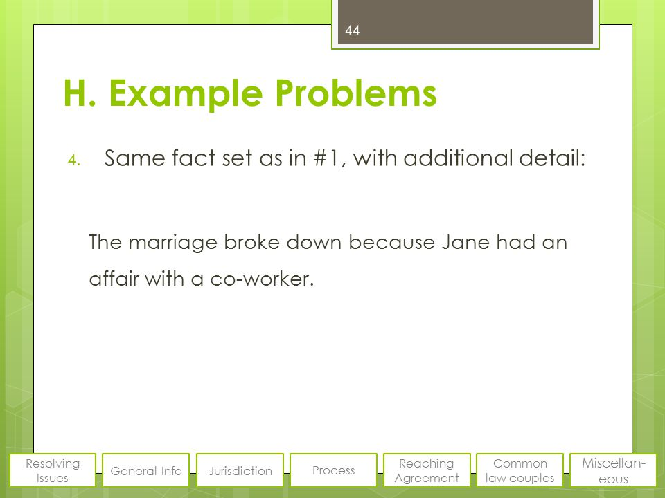 H. Example Problems 4. Same fact set as in #1, with additional detail: The marriage broke down because Jane had an affair with a co-worker. 44 Resolvi
