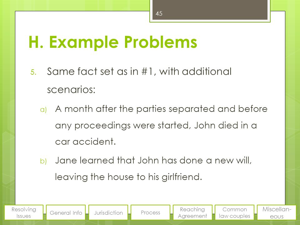 H. Example Problems 5. Same fact set as in #1, with additional scenarios: a) A month after the parties separated and before any proceedings were start