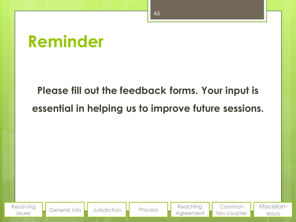 Reminder Please fill out the feedback forms. Your input is essential in helping us to improve future sessions. 46 Resolving Issues General InfoJurisdi