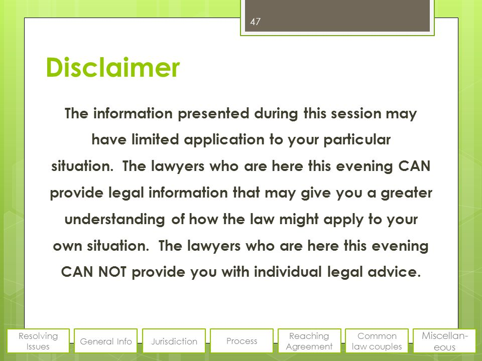 Disclaimer The information presented during this session may have limited application to your particular situation. The lawyers who are here this even