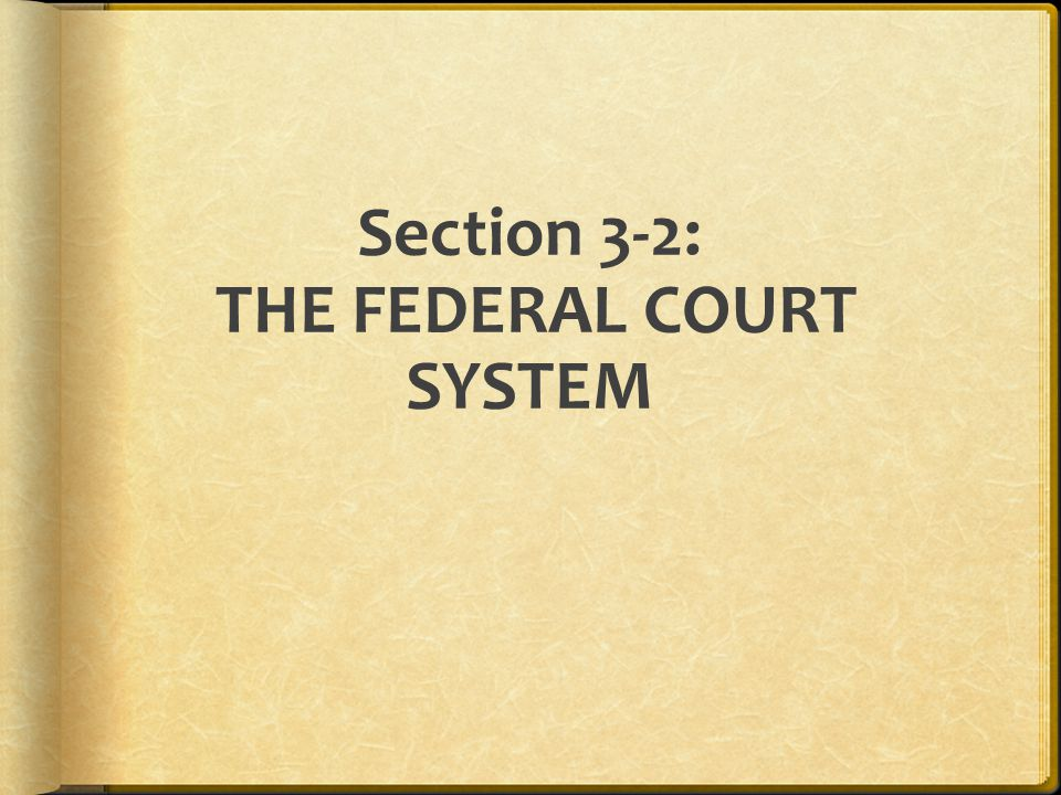 Section 3-2: THE FEDERAL COURT SYSTEM