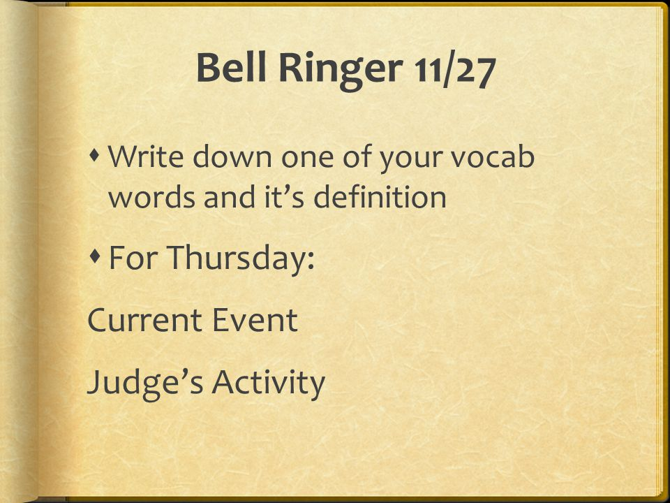 Bell Ringer 11/27  Write down one of your vocab words and it's definition  For Thursday: Current Event Judge's Activity