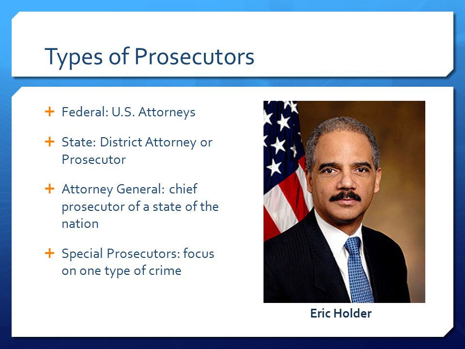 Types of Prosecutors  Federal: U.S.