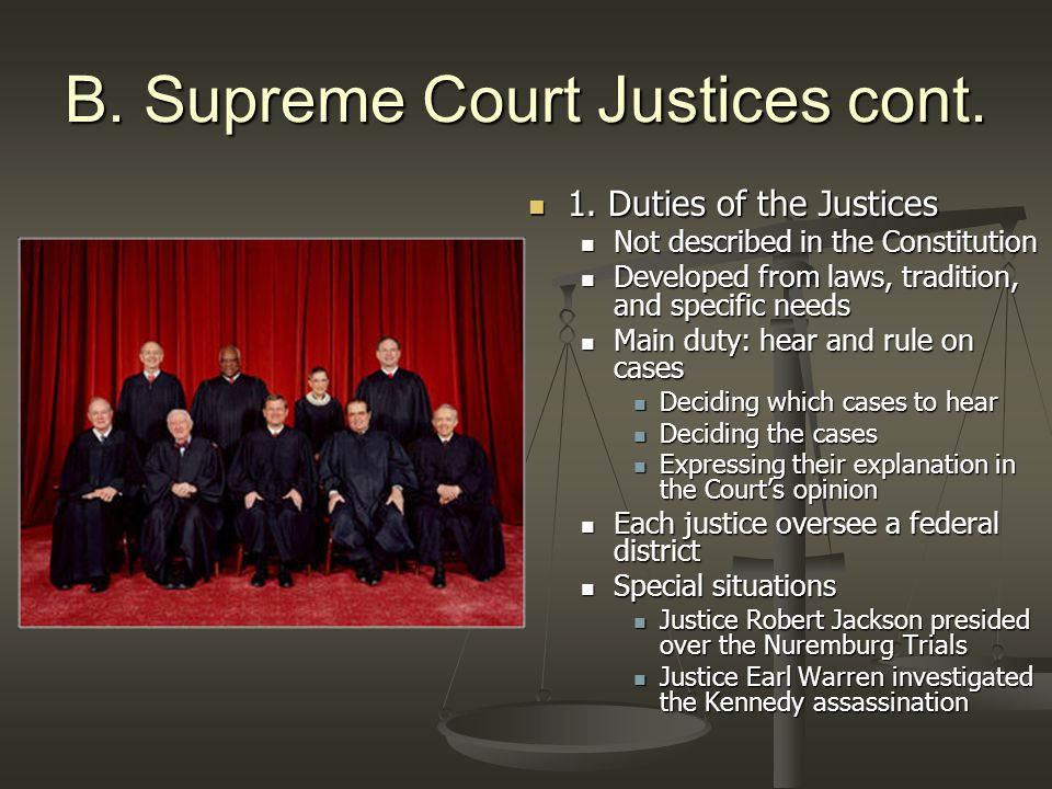 B. Supreme Court Justices cont. 1. Duties of the Justices Not described in the Constitution Developed from laws, tradition, and specific needs Main du