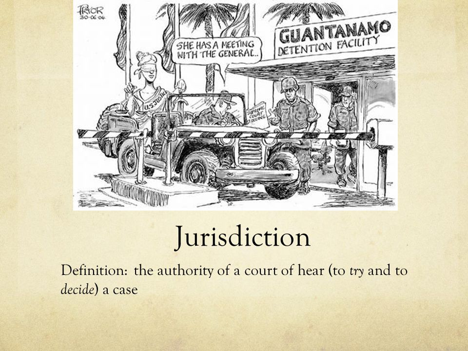 Jurisdiction Definition: the authority of a court of hear (to try and to decide ) a case