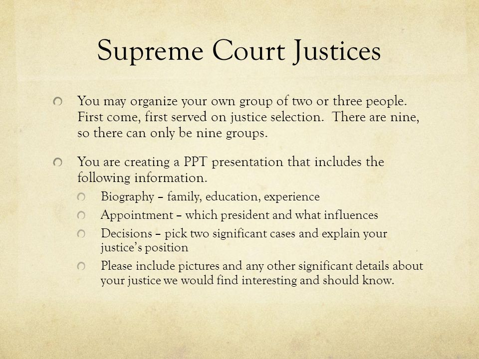 Supreme Court Justices You may organize your own group of two or three people.