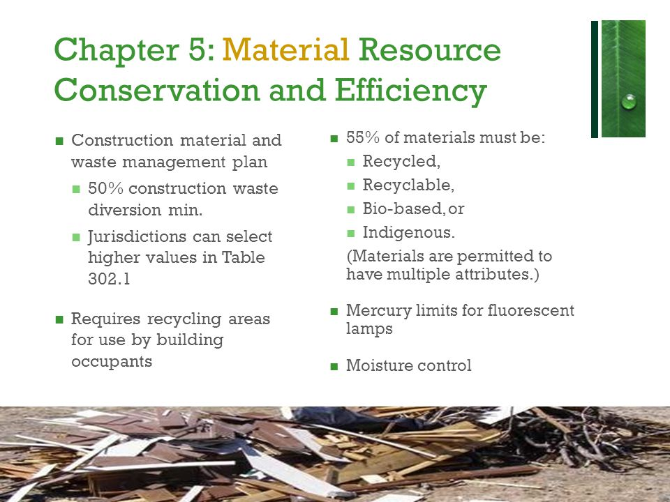 Chapter 5: Material Resource Conservation and Efficiency Construction material and waste management plan 50% construction waste diversion min.