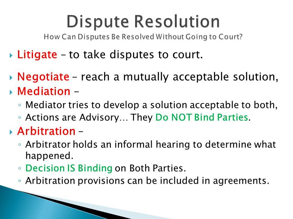  Litigate – to take disputes to court.