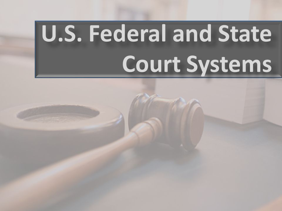 U.S. Federal and State Court Systems