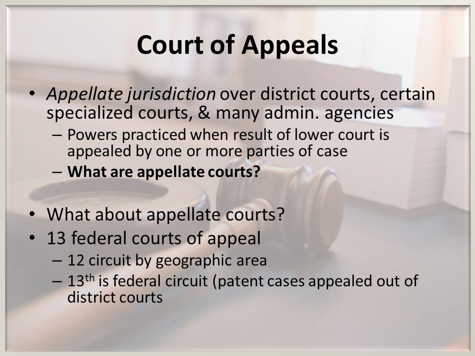 Court of Appeals Appellate jurisdiction over district courts, certain specialized courts, & many admin. agencies – Powers practiced when result of low