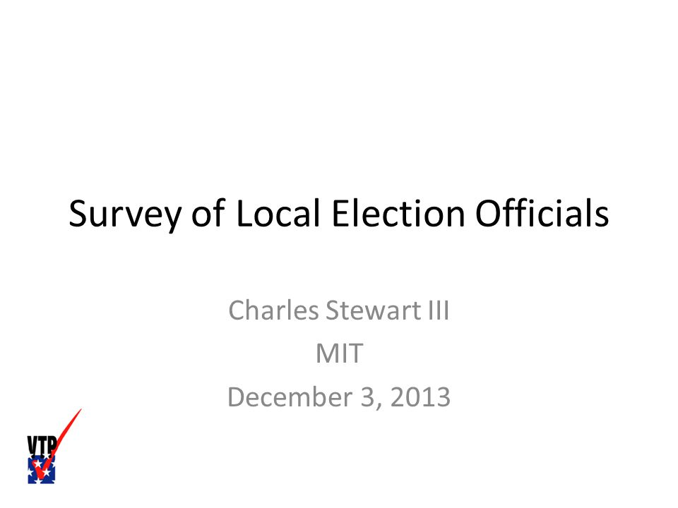 Survey of Local Election Officials Charles Stewart III MIT December 3, 2013