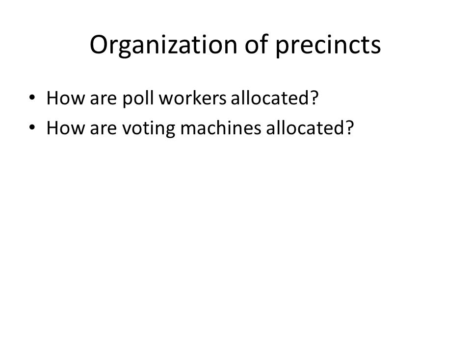 Organization of precincts How are poll workers allocated How are voting machines allocated