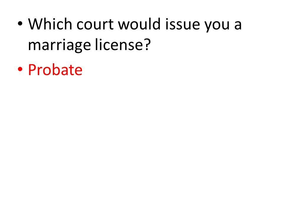 Which court would issue you a marriage license? Probate