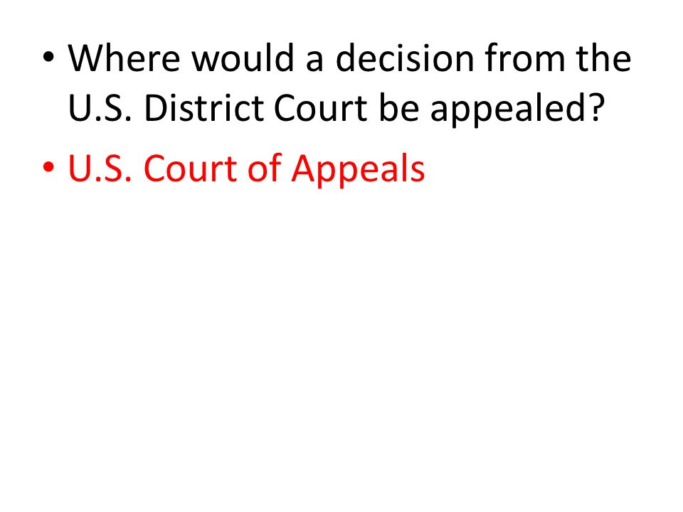 Where would a decision from the U.S. District Court be appealed? U.S. Court of Appeals
