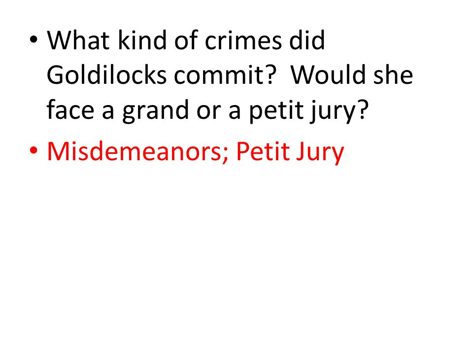 What kind of crimes did Goldilocks commit.Would she face a grand or a petit jury.