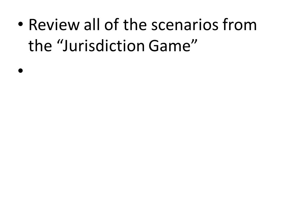 "Review all of the scenarios from the ""Jurisdiction Game"""