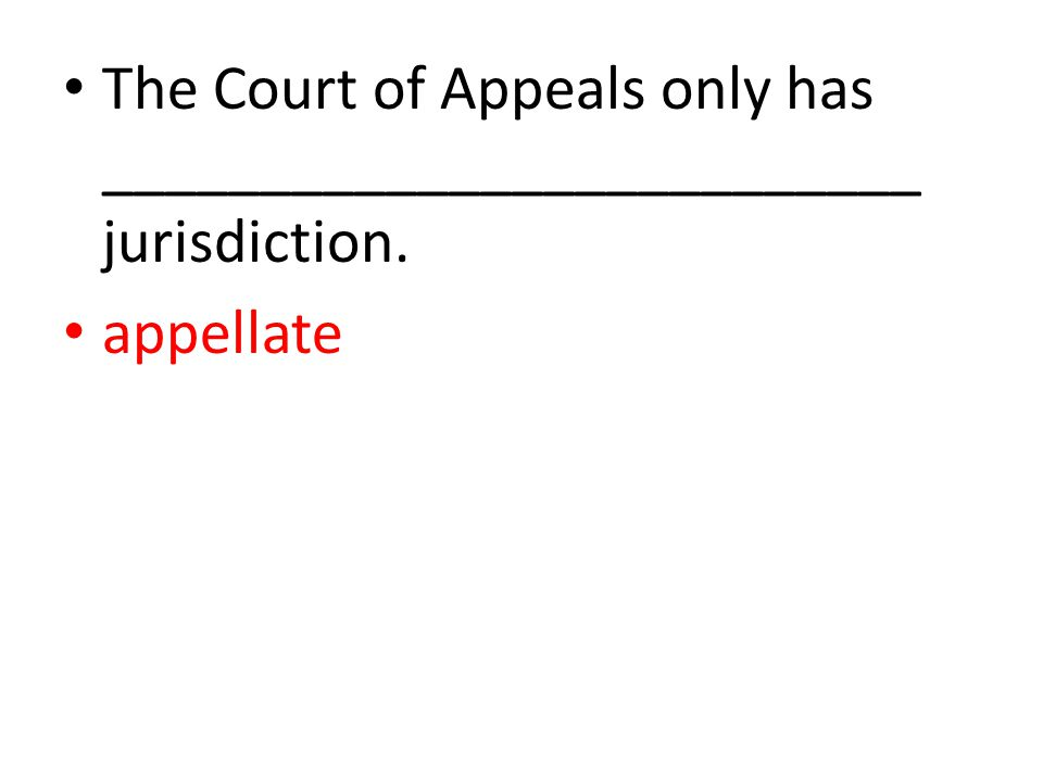 The Court of Appeals only has __________________________ jurisdiction. appellate