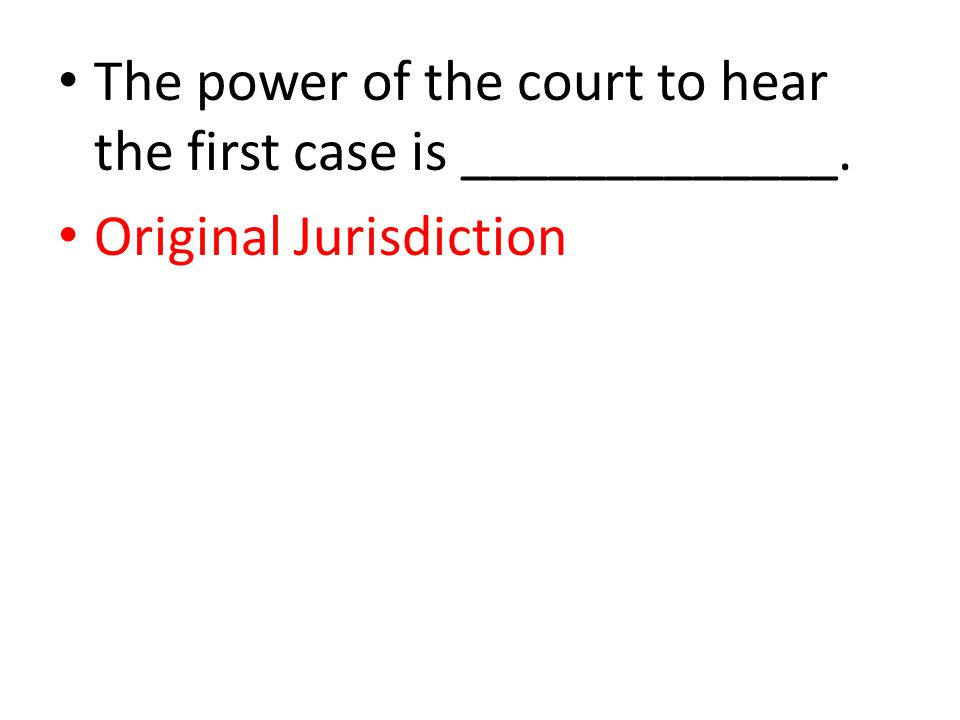 The power of the court to hear the first case is _____________. Original Jurisdiction
