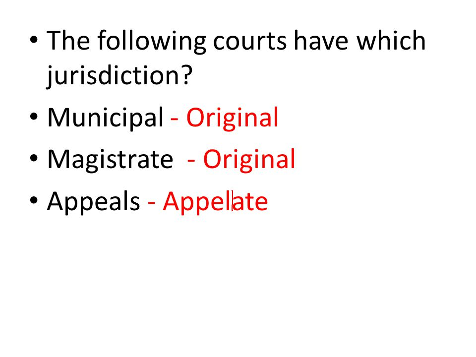 The following courts have which jurisdiction.