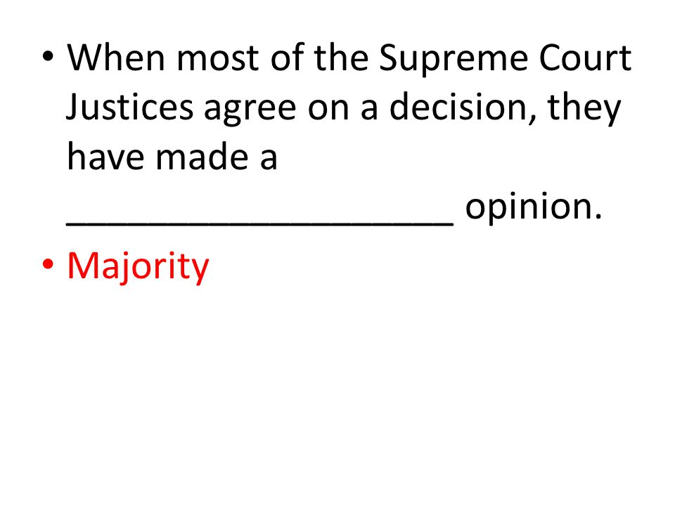 When most of the Supreme Court Justices agree on a decision, they have made a ___________________ opinion. Majority
