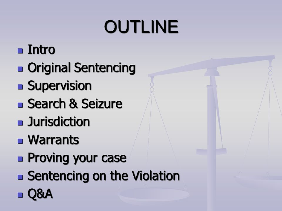 OUTLINE Intro Intro Original Sentencing Original Sentencing Supervision Supervision Search & Seizure Search & Seizure Jurisdiction Jurisdiction Warran