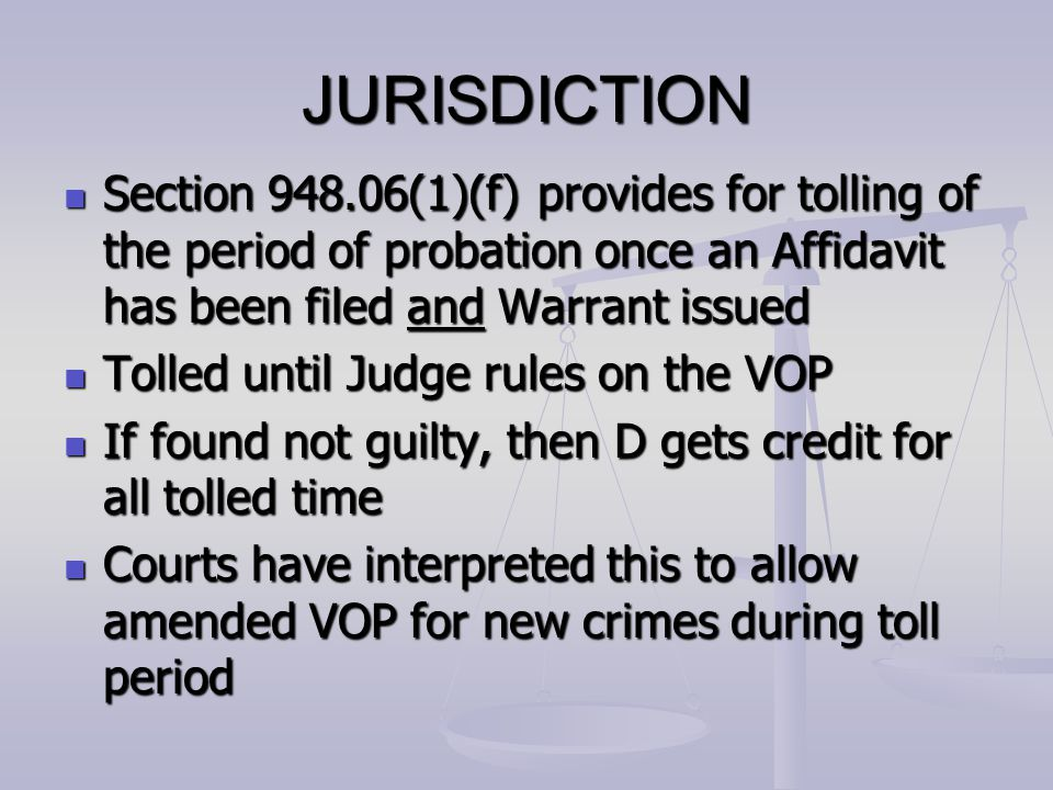 JURISDICTION Section 948.06(1)(f) provides for tolling of the period of probation once an Affidavit has been filed and Warrant issued Section 948.06(1